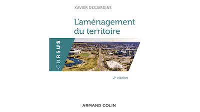 Read more about the article Xavier Desjardins publie «L'aménagement du territoire» (Armand Colin 2e édition)